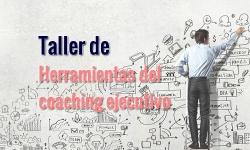Taller de Herramientas del coaching ejecutivo
