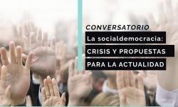 """Conversatorio """"La socialdemocracia: crisis y propuestas para la actualidad"""""""